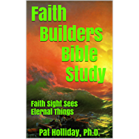 Faith Builders  Bible Study: Faith Sight sees Eternal Things (English Edition)