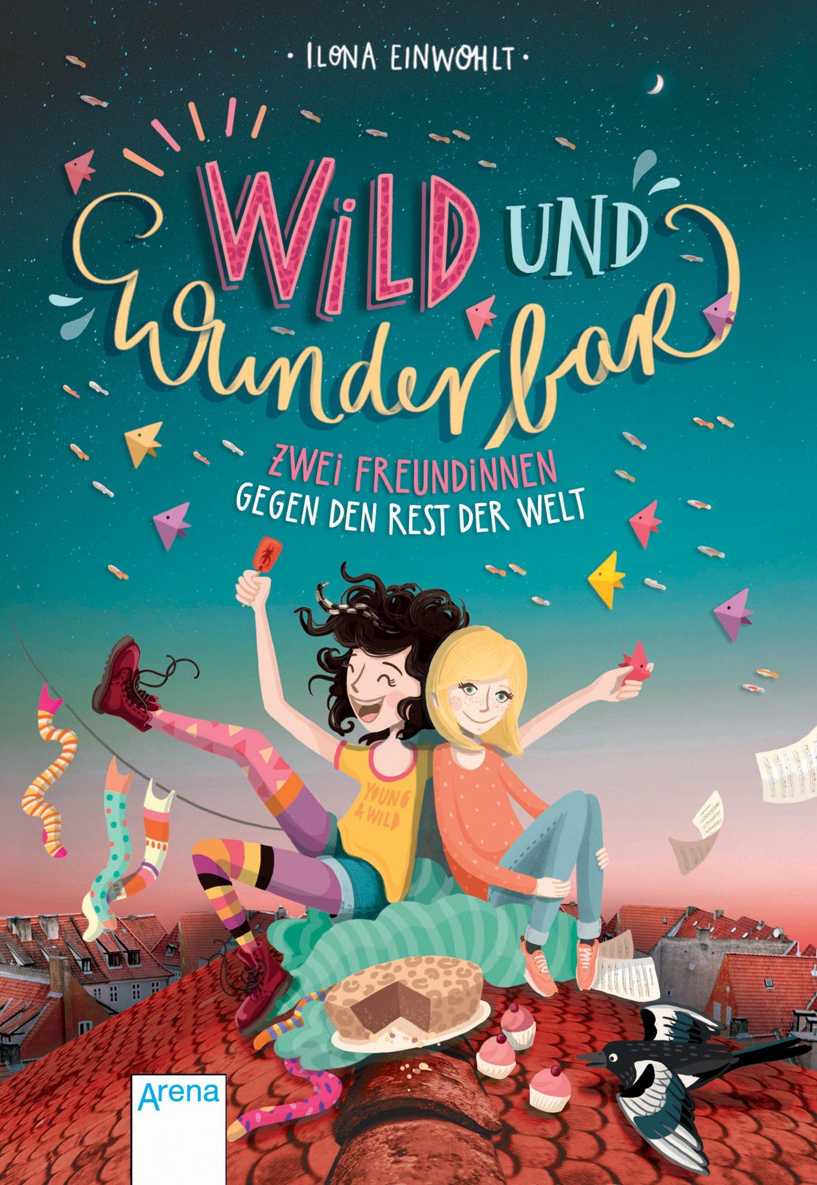 Wild und wunderbar (1). Zwei Freundinnen gegen den Rest der Welt