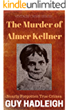 The Murder of Alma Kellner: Nearly Forgotten True Crimes