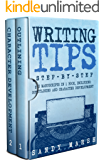 Writing Tips: Step-by-Step | 2 Manuscripts in 1 Book | Essential Narrative Fiction Writing, Writing Conflict and Writing Tips and Tricks Any Writer Can Learn (Writing Best Seller 27)