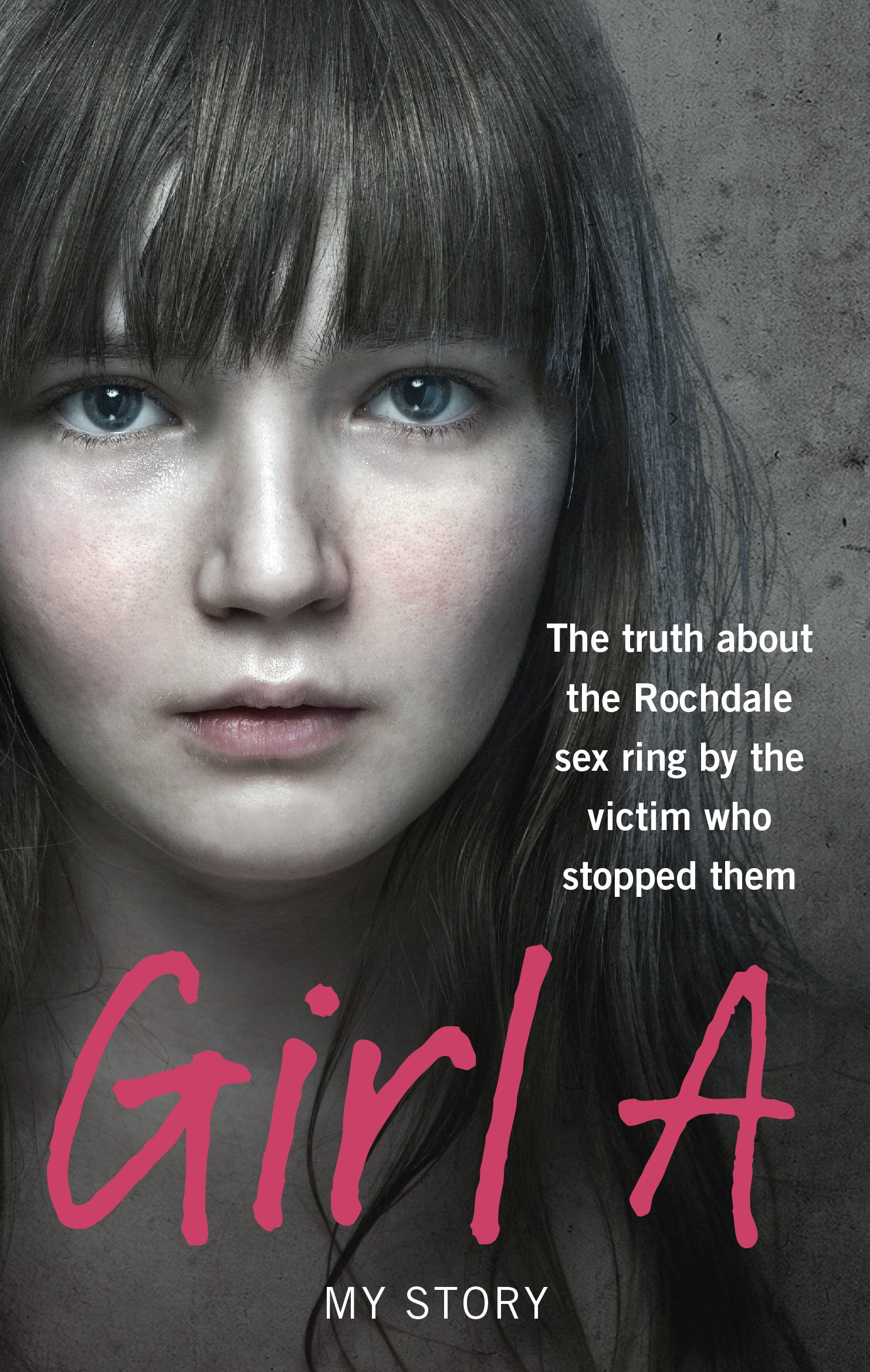 Girl A: The truth about the Rochdale sex ring by the victim who stopped  them Paperback – 10 Oct 2013