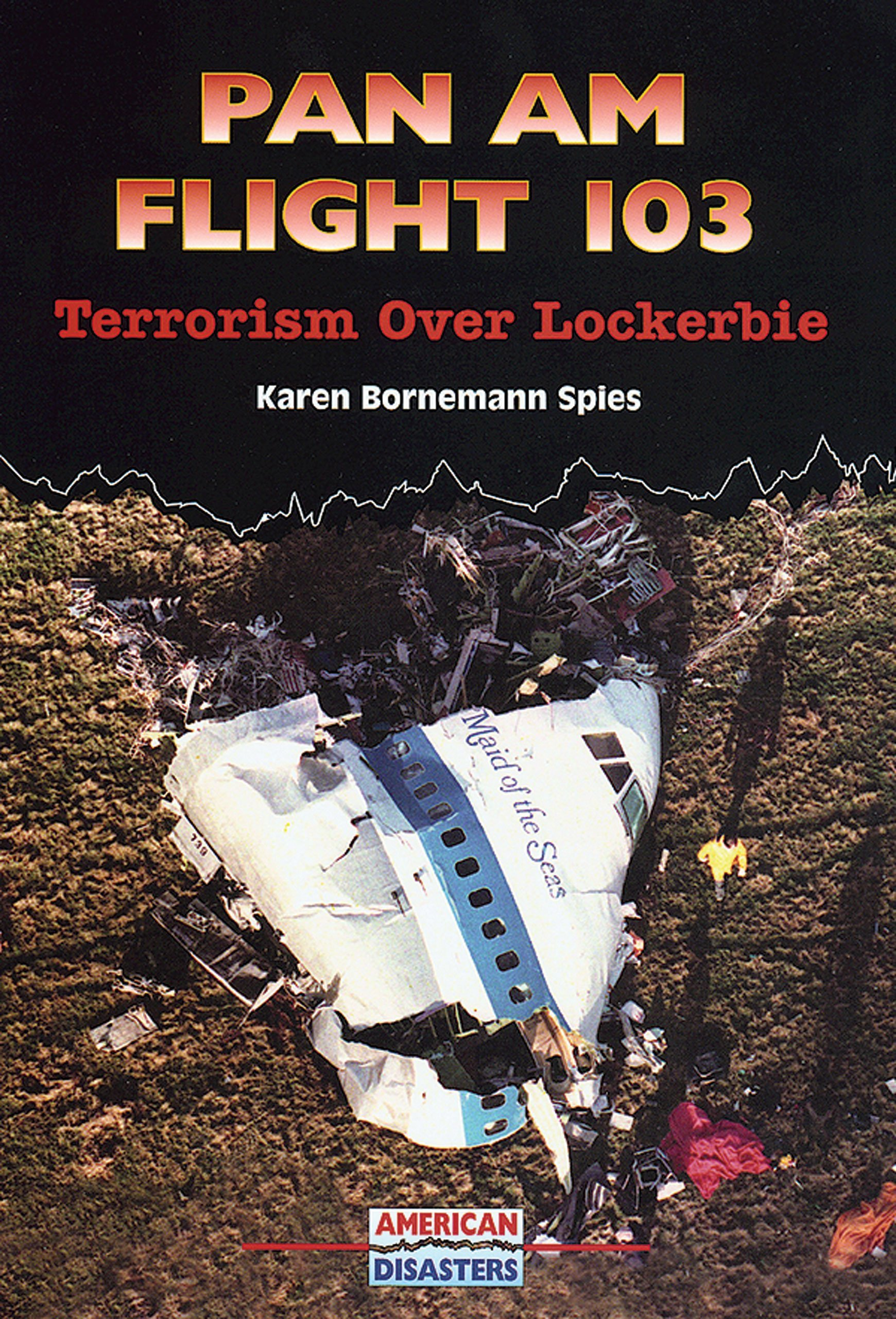 Pan Am Flight 103: Terrorism over Lockerbie (American Disasters)