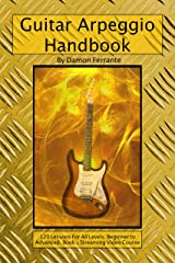 Guitar Arpeggio Handbook, 2nd Edition: 120-Lesson, Step-By-Step Guide to Guitar Arpeggios, Music Theory, and Technique-Building Exercises, Beginner to Advanced Levels (Book & Videos) Kindle Edition