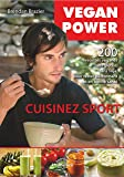 Vegan Power, cuisinez sport : 200 recettes véganes sans gluten, sans soja, pour rester performant et en bonne santé