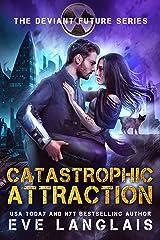 Catastrophic Attraction (The Deviant Future Book 4) Kindle Edition