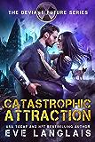 Catastrophic Attraction (The Deviant Future Book 4)