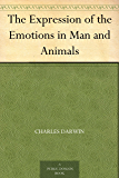 The Expression of the Emotions in Man and Animals (English Edition)