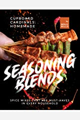 Cupboard Cardinals: Homemade Seasoning Blends: Spice Mixes that are Must-Haves in Every Household Kindle Edition