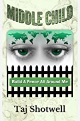 Middle Child: Build A Fence All Around Me Kindle Edition