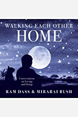 Walking Each Other Home: Conversations on Loving and Dying Hardcover