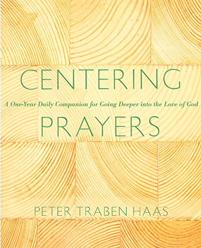Centering Prayers: A One Year Daily Companion for Going Deeper into the Love of God (English Edition)