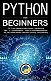 Python for Beginners: The Crash Course to Learn Python Programming Fast (10 Python Projects) – Learn to Artificial Intelligence, Big   Data, Data Science, ... Learning, Deep Learning (English Edition)