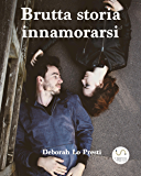 Brutta  storia  innamorarsi (Italian Edition)