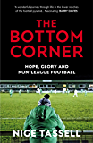 The Bottom Corner: A Season with the Dreamers of Non-League Football