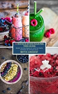 40 Recetas De Batidos Fáciles Para Todos Los Días: desde recetas bajas en calorias hasta