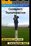 Coordinate Transformation (Surveying Mathematics Made Simple Book 9)