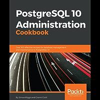 PostgreSQL 10 Administration Cookbook: Over 165 effective recipes for database management and maintenance in PostgreSQL 10 (English Edition)