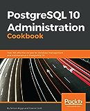 PostgreSQL 10 Administration Cookbook: Over 165 effective recipes for database management and maintenance in PostgreSQL 10