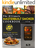 Masterbuilt Smoker Cookbook: The Ultimate Masterbuilt Smoker Cookbook – Simple and Delicious BBQ Recipes For Your Whole Family (Electric Smoker Recipes)