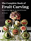 The Complete Book of Fruit Carving: Decorate your table for all special occasions