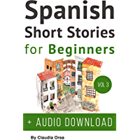 Spanish: Short Stories for Beginners + Audio Download Volume 3: Improve your reading and listening skills in Spanish (Spanish Short Stories)