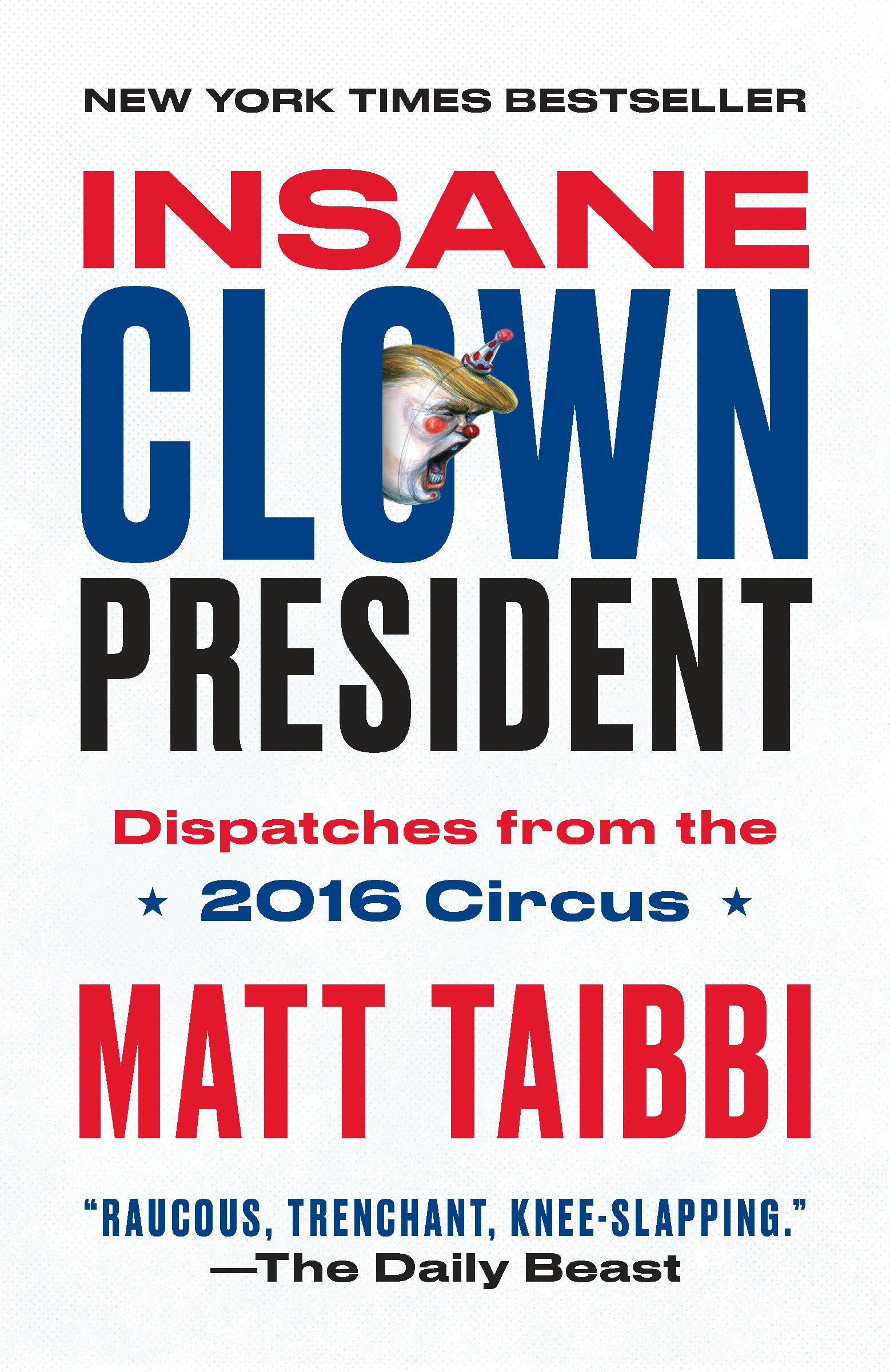 Read Online Insane Clown President: Dispatches from the 2016 Circus pdf