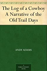 The Log of a Cowboy A Narrative of the Old Trail Days Kindle Edition