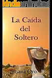La caída del soltero (Los chicos Otamendi nº 2) (Spanish Edition)