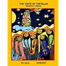 The Taste Of Tortillas: Encounters in Mexico (Magic Encounters In A Fantastic World Book 1) Dec 20, 2014