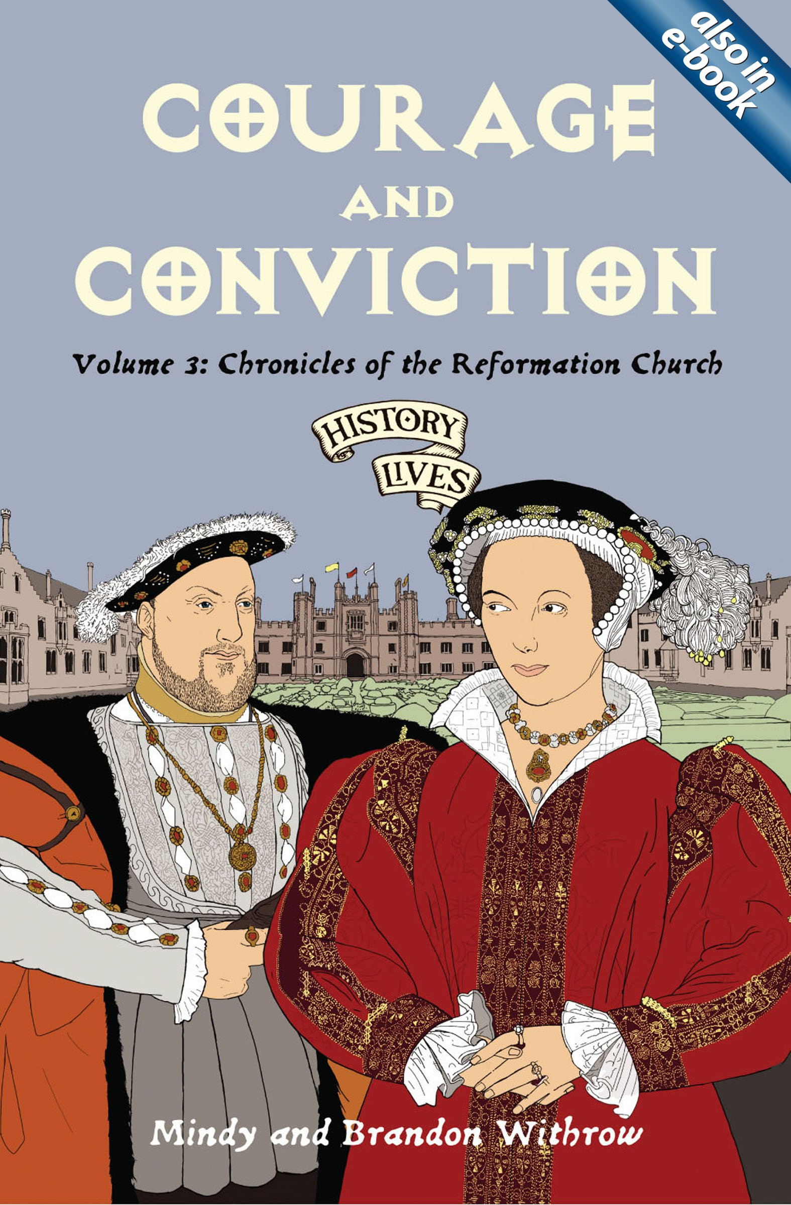 Courage And Conviction: Chronicles Of The Reformation Church (history Lives  Series): Brandon Withrow, Mindy Withrow: 9781845502225: Amazon: Books