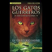En territorio salvaje (Los Gatos Guerreros | Los Cuatro Clanes 1): Los gatos guerreros I - Los cuatro clanes