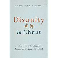 Disunity in Christ: Uncovering the Hidden Forces that Keep Us Apart
