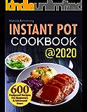 Instant Pot Cookbook @2020: 600 Foolproof Recipes For Beginners and Advanced Users (Instant Pot recipes cookbook 1)