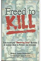 "Freed to Kill: How America's ""revolving door"" of justice fails to protect the innocent Paperback"