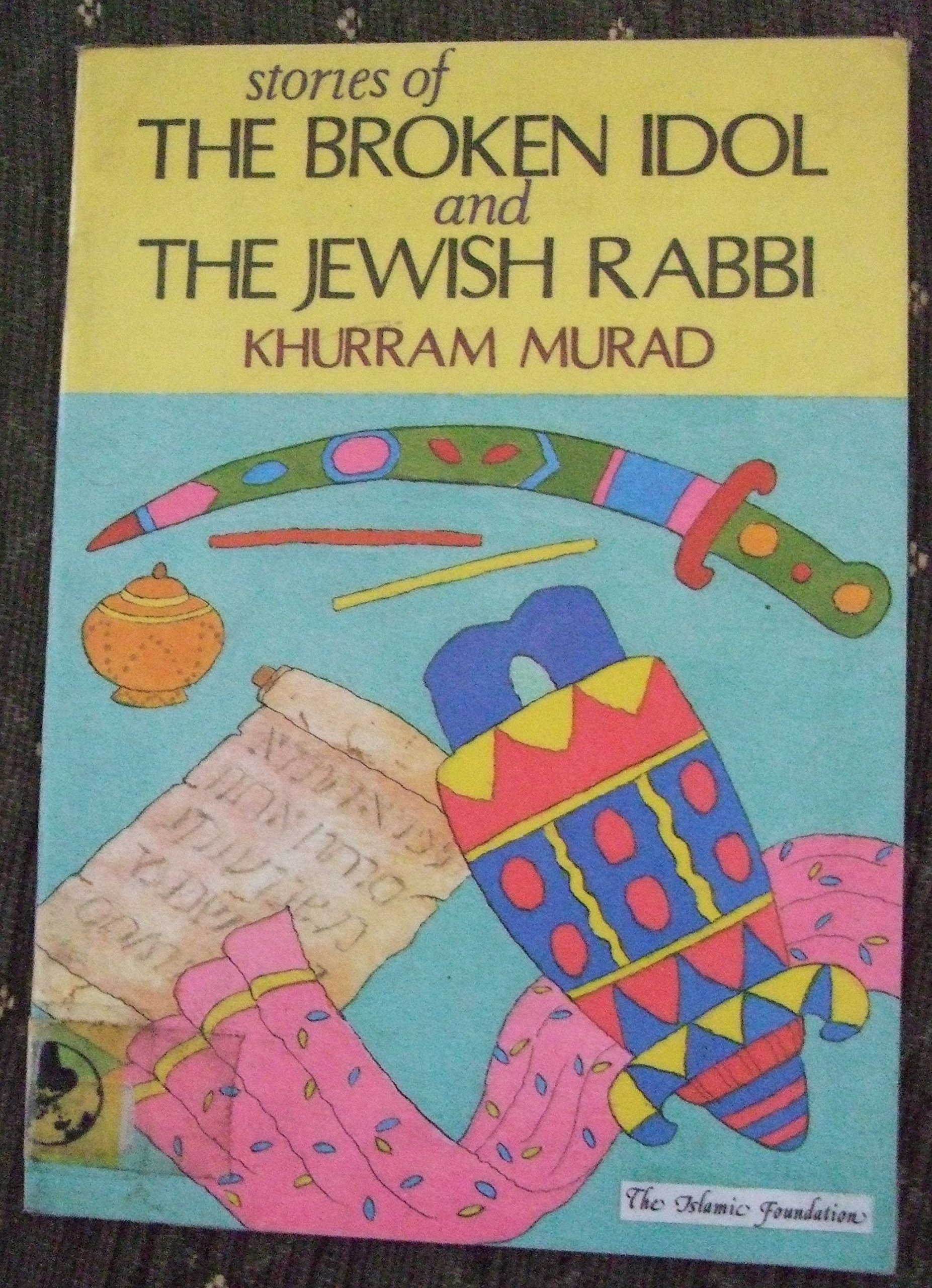 Download Stories of the Broken Idol and the Jewish Rabbi (Muslim Children's Library) PDF