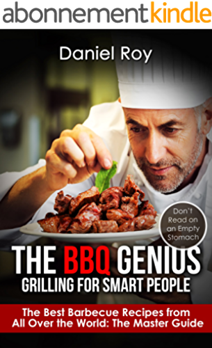 The BBQ Genius: Grilling for Smart People: The Best Barbecue Recipes from All Over the World: The Master Guide (English Edition)