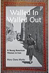 Walled In, Walled Out: A Young American Woman in Iran Kindle Edition