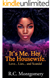 It's Me. Her. The Housewife.: Love...Lies... and Scandal
