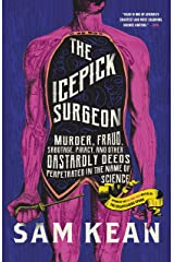 The Icepick Surgeon: Murder, Fraud, Sabotage, Piracy, and Other Dastardly Deeds Perpetrated in the Name of Science Kindle Edition