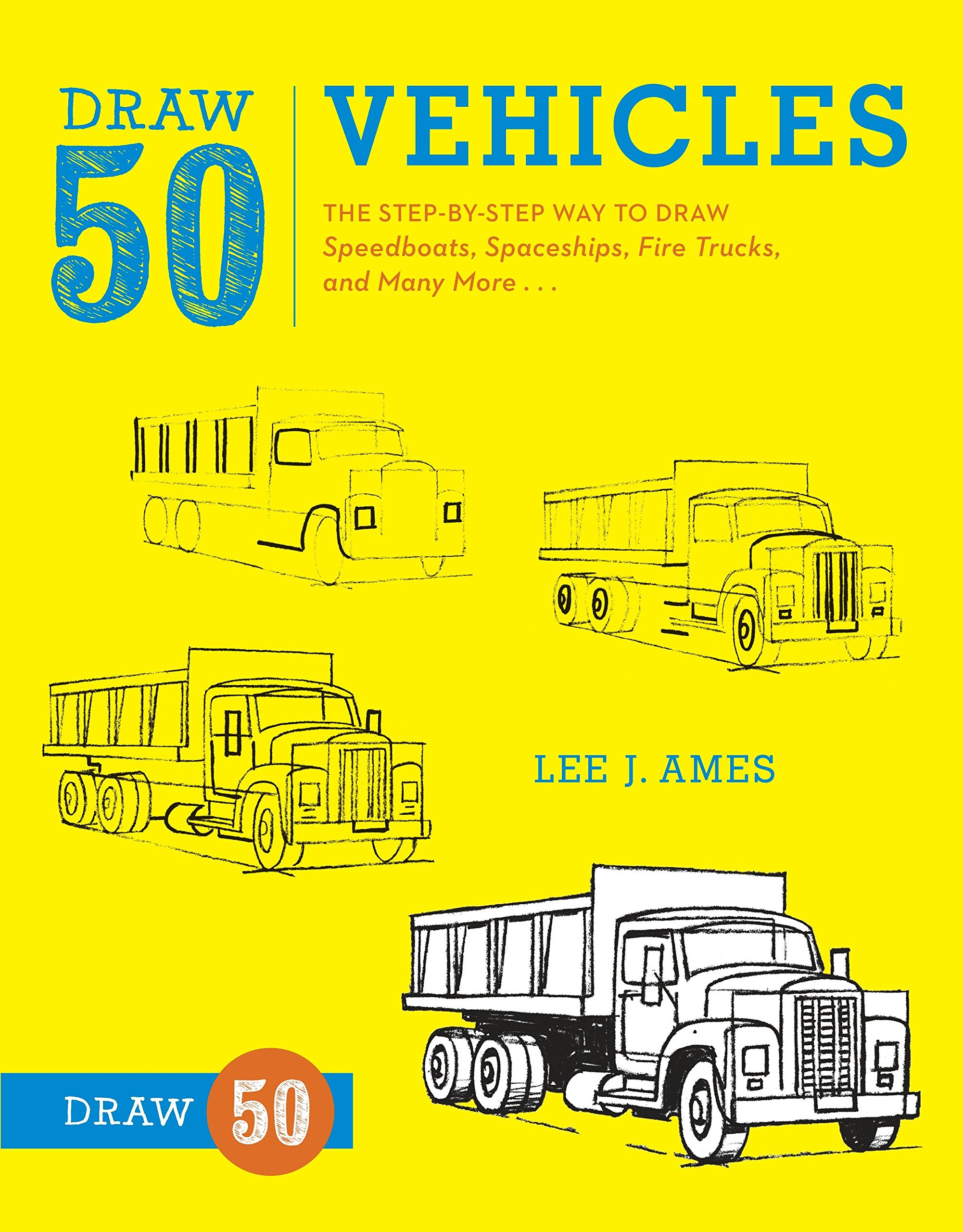 Read Online Draw 50 Vehicles: The Step-by-Step Way to Draw Speedboats, Spaceships, Fire Trucks, and Many More... ePub fb2 ebook