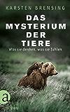 Das Mysterium der Tiere: Was sie denken, was sie fühlen (German Edition)