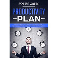 PRODUCTIVITY PLAN: HOW TO IMPROVE YOUR TIME MANAGEMENT AT WORK. STOP PROCRASTINATING AND LEARN HOW TO DEAL WITH STRESS (English Edition)