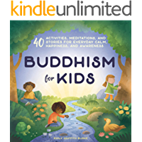 Buddhism for Kids: 40 Activities, Meditations, and Stories for Everyday Calm, Happiness, and Awareness (English Edition)