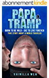 Papa Tramp: Born to Be Wild- Die to Live Forever. True Story about A World Traveler (English Edition)