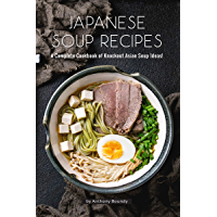 Japanese Soup Recipes: A Complete Cookbook of Knockout Asian Soup Ideas! (English Edition)