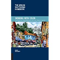 The Urban Sketching Handbook: Working with Color: Techniques for Using Watercolor and Color Media on the Go