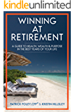 Winning at Retirement: A Guide to Health, Wealth, and Purpose in the Best Years of Your Life