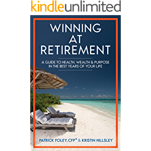 Winning at Retirement: A Guide to Health, Wealth, & Purpose in the Best Years of Your Life