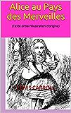 Alice au Pays des Merveilles: (Texte entier/Illustration d'origine)
