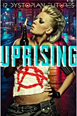 Uprising: 12 Dystopian Futures Kindle Edition